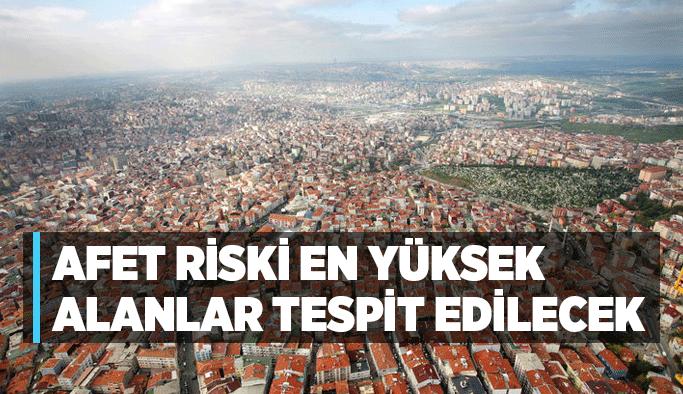 Afet riski en yüksek alanlar tespit edilecek