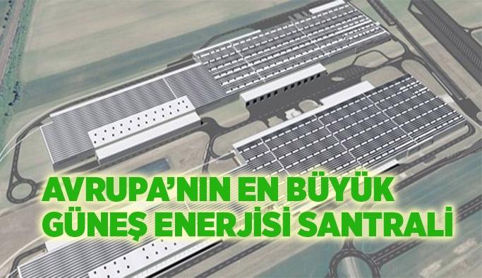 Avrupa'nın en büyük güneş enerjisi santrali