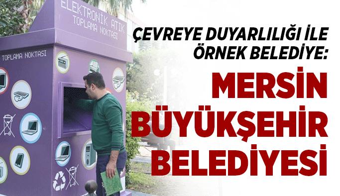 Çevreye duyarlılığı ile örnek belediye: Mersin  Büyükşehir Belediyesi