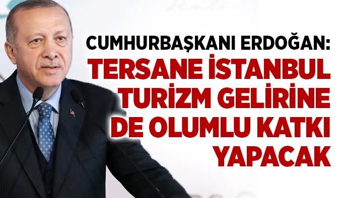 Cumhurbaşkanı Erdoğan: Tersane İstanbul turizm gelirine de olumlu katkı yapacak