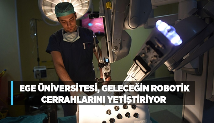 Ege Üniversitesi, geleceğin robotik cerrahlarını yetiştiriyor
