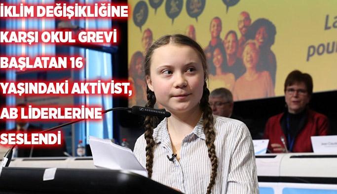 İklim değişikliğine karşı okul grevi başlatan 16 yaşındaki aktivist, AB liderlerine seslendi