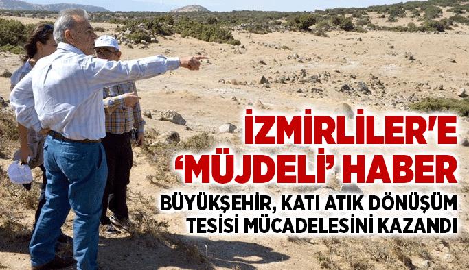 """İzmirliler'e """"Müjdeli"""" haber: Büyükşehir, katı atık dönüşüm tesisi mücadelesini kazandı"""