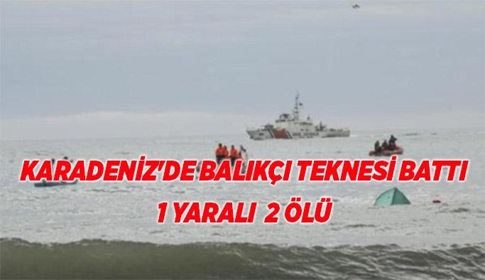 Karadeniz'de balıkçı teknesi battı:, 1 yaralı , 2 ölü