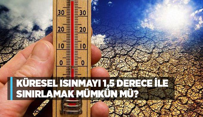 Küresel ısınmayı 1,5 derece ile sınırlamak mümkün mü?