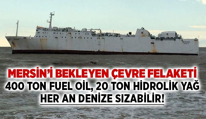 Mersin'i bekleyen çevre felaketi: 400 ton fuel oil, 20 ton hidrolik yağ her an denize sızabilir!