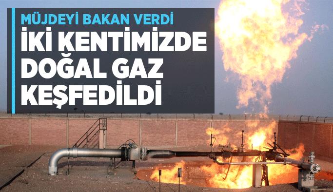 Müjdeyi bakan verdi… İki kentimizde doğal gaz keşfedildi
