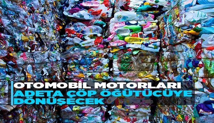 otomobil motorları adeta çöp öğütücüye dönüşecek