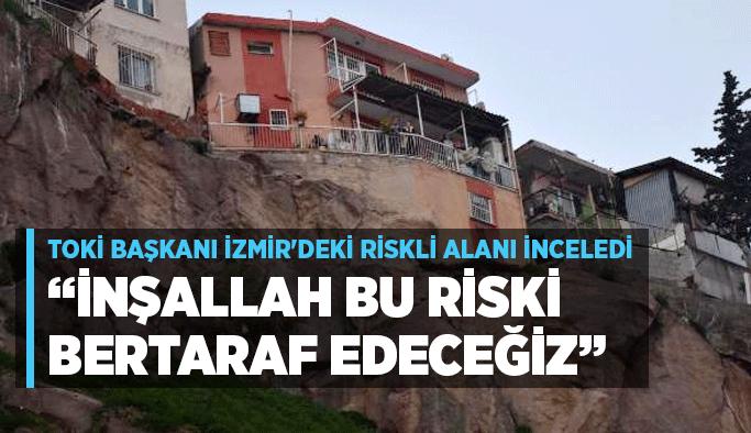 """TOKİ Başkanı İzmir'deki riskli alanı inceledi: """"İnşallah bu riski bertaraf edeceğiz"""""""