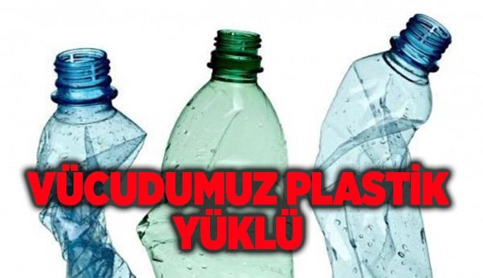 Vücudumuz plastik yüklü