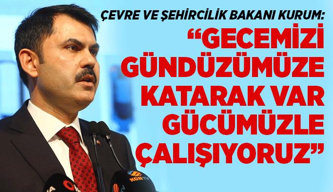 """Bakanı Kurum: """"Gecemizi gündüzümüze katarak var gücümüzle çalışıyoruz"""""""