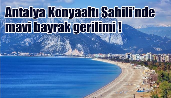 Antalya Konyaaltı Sahili'nde mavi bayrak gerilimi !