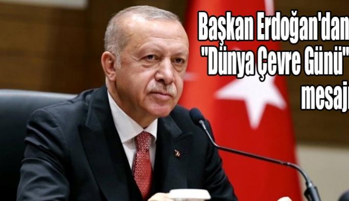 """Başkan Erdoğan'dan """"Dünya Çevre Günü"""" mesajı"""