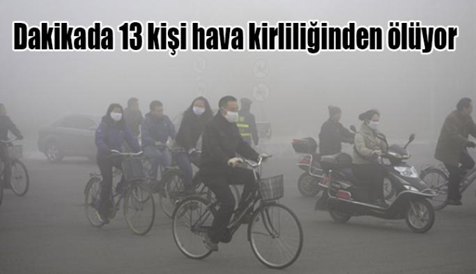 Dakikada 13 kişi hava kirliliğinden ölüyor