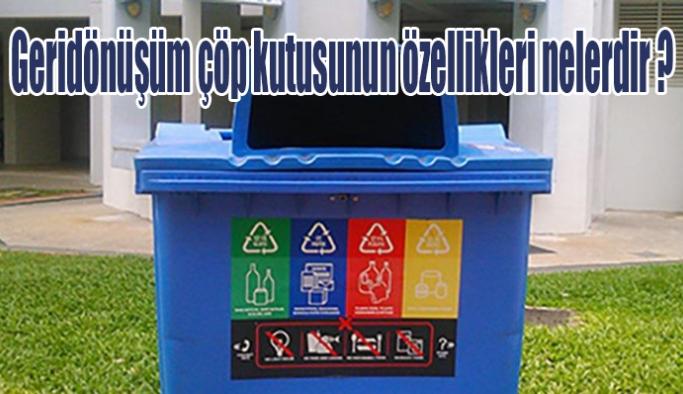 Geridönüşüm çöp kutusunun özellikleri nelerdir ?
