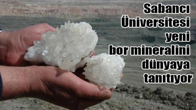 Sabancı Üniversitesi yeni bor mineralini dünyaya tanıtıyor