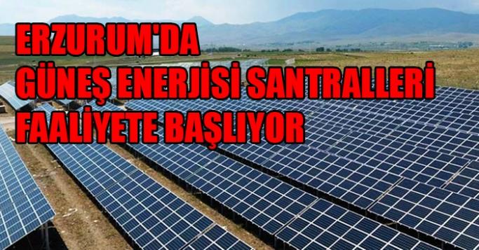 Erzurum'da Güneş Enerjisi Santralleri Faaliyete Başlıyor