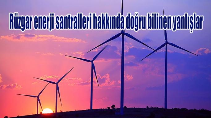 Rüzgar enerji santralleri hakkında doğru bilinen yanlışlar