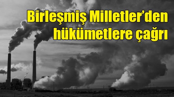 Birleşmiş Milletler'den hükümetlere çağrı: Hava kirliliği ve iklim değişikliğini birlikte ele alın