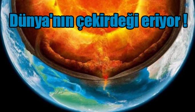 Dünya'nın çekirdeği eriyor !