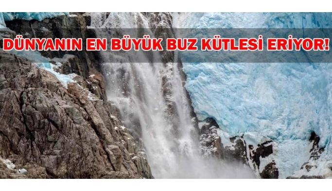 Dünyanın en büyük buz kütlesi erimeye başladı