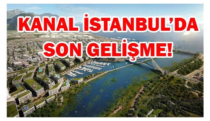 Son Dakika: Kanal İstanbul ÇED Raporu onaylandı