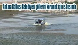 Ankara Gölbaşı Belediyesi göllerini korumak için iş başında