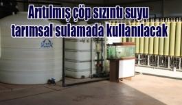 Arıtılmış çöp sızıntı suyu tarımsal sulamada kullanılacak
