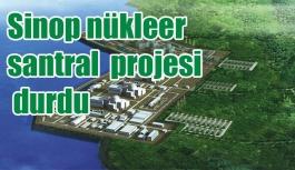 Sinop nükleer santral projesi durdu