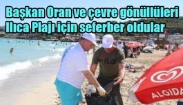 Başkan Oran ve çevre gönüllüleri Ilıca Plajı için seferber oldular