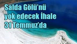 Salda Gölü'nü yok edecek İhale 31 Temmuz'da
