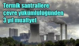 Termik santrallere çevre yükümlülüğünden 3 yıl muafiyet