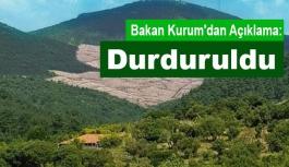 Bakan Kurum'dan 'Kaz Dağları' açıklaması: Durduruldu