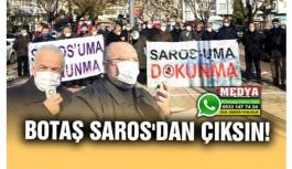 """""""BOTAŞ SAROS'DAN ÇIKSIN!"""""""